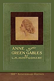 Anne of Green Gables (100th Anniversary Edition): Illustrated Classic