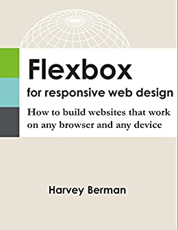 [Berman, Harvey]のFlexbox for Responsive Web Design: How to build websites that work on any browser and any device (English Edition)