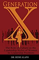 Generation X: The Role of Culture on the Leadership Styles of Women in Leadership Positions