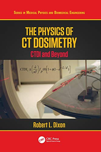 Download The Physics of CT Dosimetry: CTDI and Beyond (Series in Medical Physics and Biomedical Engineering) 0367077590
