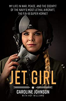 Jet Girl: My Life in War, Peace, and the Cockpit of the Navy's Most Lethal Aircraft, the F/A-18 Super Hornet by [Johnson, Caroline]