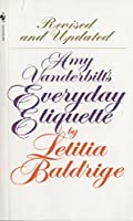 Amy Vanderbilt's Everyday Etiquette: Revised and Updated