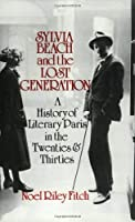 Sylvia Beach and the Lost Generation: A History of Literary Paris in the Twenties and Thirties by Noel Riley Fitch(1985-05-17)