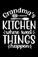 Grandma's Kitchen Where Sweet Things Happen: 100 Pages 6'' x 9'' Recipe Log Book Tracker | Best Gift For Cooking Lover
