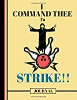 I Command Thee To Strike! (JOURNAL): Funny Bowling Jesus Quote Print Novelty Gift: Bowling Jesus Journal for Kids, Teens, Girls, Christians, Women