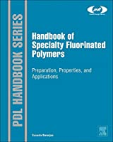Handbook of Specialty Fluorinated Polymers: Preparation, Properties, and Applications (Plastics Design Library)