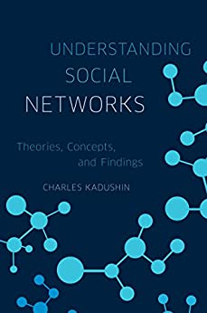 Understanding Social Networks: Theories, Concepts, and Findings by [Kadushin, Charles]