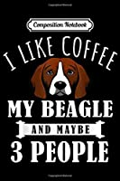 Composition Notebook: I Like Coffee Beagle And Maybe 3 People Funny Dog Lover Gift  Journal/Notebook Blank Lined Ruled 6x9 100 Pages