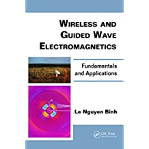 Wireless and Guided Wave Electromagnetics: Fundamentals and Applications (Optics and Photonics Book 7)
