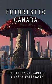 Futuristic Canada by [Garrard, JF]