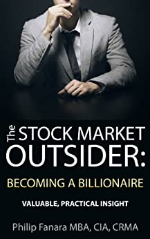 The Stock Market Outsider: Becoming a Billionaire: Valuable, Practical Insight by [Fanara, Philip]
