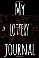 My Lottery Journal: The perfect gift for the fan of gambling in your life - 365 page custom made journal!