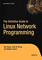 The Definitive Guide to Linux Network Programming (Expert's Voice)
