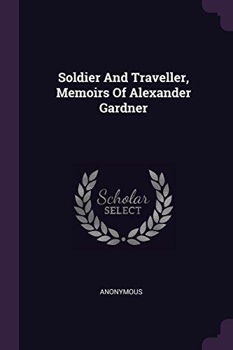 Download Soldier and Traveller, Memoirs of Alexander Gardner 1378537912