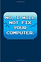 No I Will Not Fix Your Computer: Funny Profession Quote 2020 Planner | Weekly & Monthly Pocket Calendar | 6x9 Softcover Organizer | For Analytics Manager & Programmer Fans