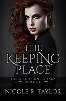 The Keeping Place: The Witch Hunter Saga #6 by [Taylor, Nicole R]