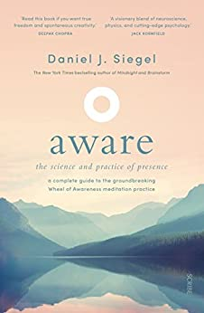 Aware: the science and practice of presence — a complete guide to the groundbreaking Wheel of Awareness meditation practice by [Siegel, Daniel J.]