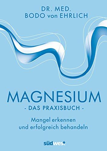 Magnesium - Das Praxisbuch: Mangel erkennen und erfolgreich behandeln (German Edition)