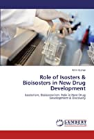 Role of Isosters & Bioisosters in New Drug Development: Isosterism, Bioisosterism: Role in New Drug Development & Discovery