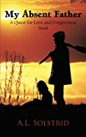 My Absent Father: A Quest for Love and Forgiveness Novel
