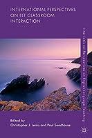 International Perspectives on ELT Classroom Interaction (International Perspectives on English Language Teaching)
