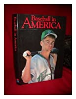 Baseball in America: From Sandlots to Stadiums, a Portrait of Our National Passion by 50 of Today's Leading Photographers