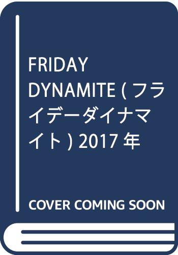 FRIDAY DYNAMITE (フライデーダイナマイト) 2017年 5/16 号 [・・・