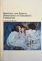 Spiritual and Ethical Dimensions of Children's Literature (Mellen Studies in Children's Literature, V. 2)