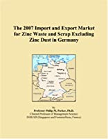 The 2007 Import and Export Market for Zinc Waste and Scrap Excluding Zinc Dust in Germany