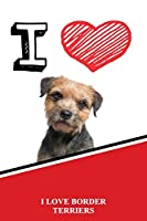 "I Love Border Terriers: Draw and Write Notebook Journals Diary featuring 120 pages 6""x9"""