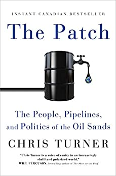 The Patch: The People, Pipelines, and Politics of the Oil Sands by [Turner, Chris]