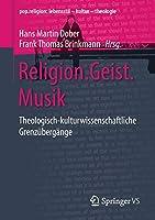 Religion.Geist.Musik: Theologisch-kulturwissenschaftliche Grenzuebergaenge (pop.religion: lebensstil – kultur – theologie)