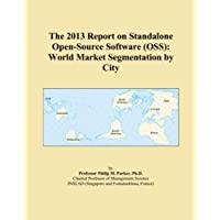 The 2013 Report on Standalone Open-Source Software (OSS): World Market Segmentation by City