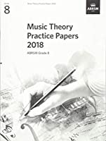 Music Theory Practice Papers 2018, ABRSM Grade 8 (Theory of Music Exam papers & answers (ABRSM))