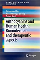 Anthocyanins and Human Health: Biomolecular and therapeutic aspects (SpringerBriefs in Food, Health, and Nutrition)