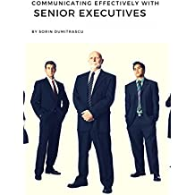 Communicating Effectively with Senior Executives: A Practical Guide