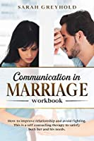 Communication in Marriage workbook: How to improve relationship and avoid fighting. This is a self counseling therapy to satisfy both her and his needs