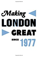 Making London Great Since 1977: College Ruled Journal or Notebook (6x9 inches) with 120 pages