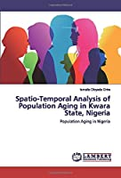 Spatio-Temporal Analysis of Population Aging in Kwara State, Nigeria: Population Aging in Nigeria