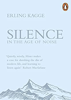 Silence: In the Age of Noise by [Kagge, Erling]