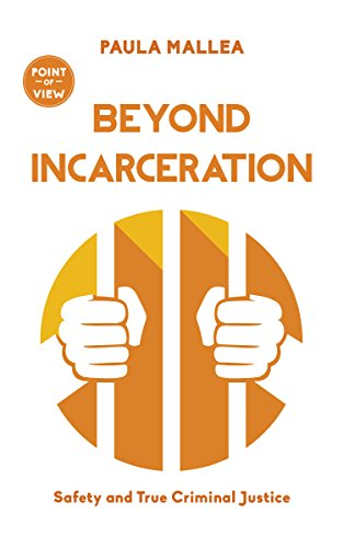Beyond Incarceration: Safety and True Criminal Justice (Point of View)