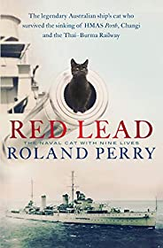 Red Lead: The legendary Australian ship's cat who survived the sinking of HMAS Perth and the Thai-Burma Ra