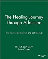 The Healing Journey Through Addiction: Your Journal for Recovery and Self-renewal (The Healing Journey Series)