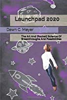 Launchpad 2020: The Art And [Rocket] Science Of Breakthroughs And Possibilities