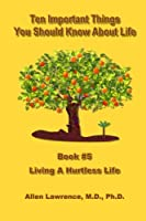 Living a Hurtless Life (Ten Important Things You Should Know About Life)