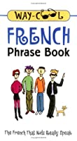 Way-Cool French Phrase Book: The French That Kids Really Speak (Way-Cool Phrase Books)