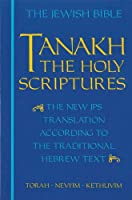 Tanakh: A New Translation of the Holy Scriptures According to the Traditional Hebrew Text