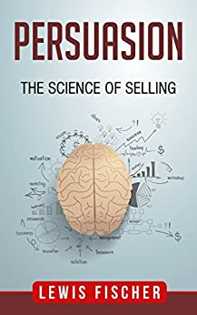 Persuasion: The Science of Selling by [Fischer, Lewis]