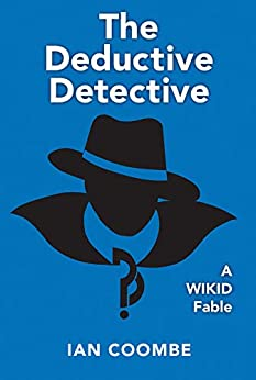 The Deductive Detective: A WIKID Fable by [Coombe, Ian]