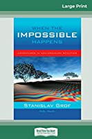 When the Impossible Happens: Adventures in Non-Ordinary Realities (16pt Large Print Edition)